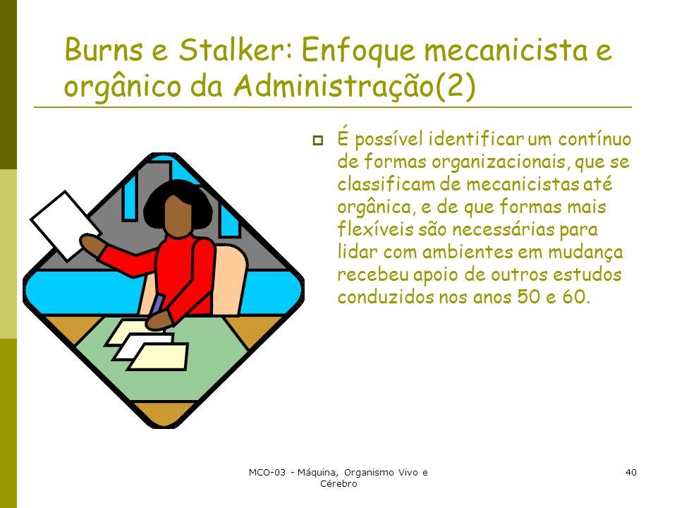 MCO-03 - Máquina, Organismo Vivo e Cérebro 40 Burns e Stalker: Enfoque mecanicista e orgânico da Administração(2) É possível identificar um contínuo d