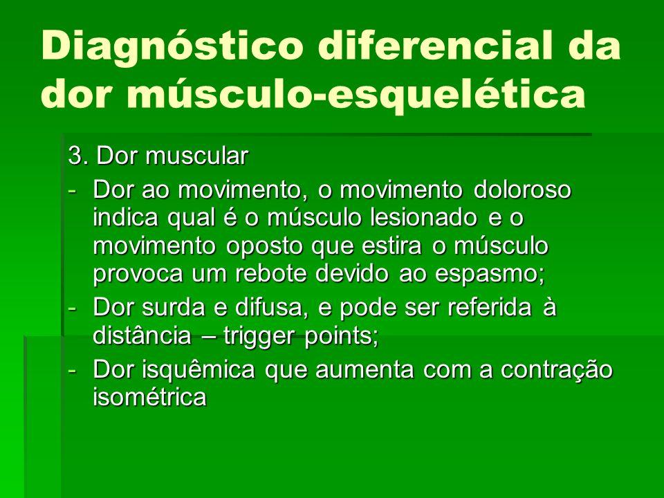 Diagnóstico diferencial da dor músculo-esquelética 3. Dor muscular -Dor ao movimento, o movimento doloroso indica qual é o músculo lesionado e o movim