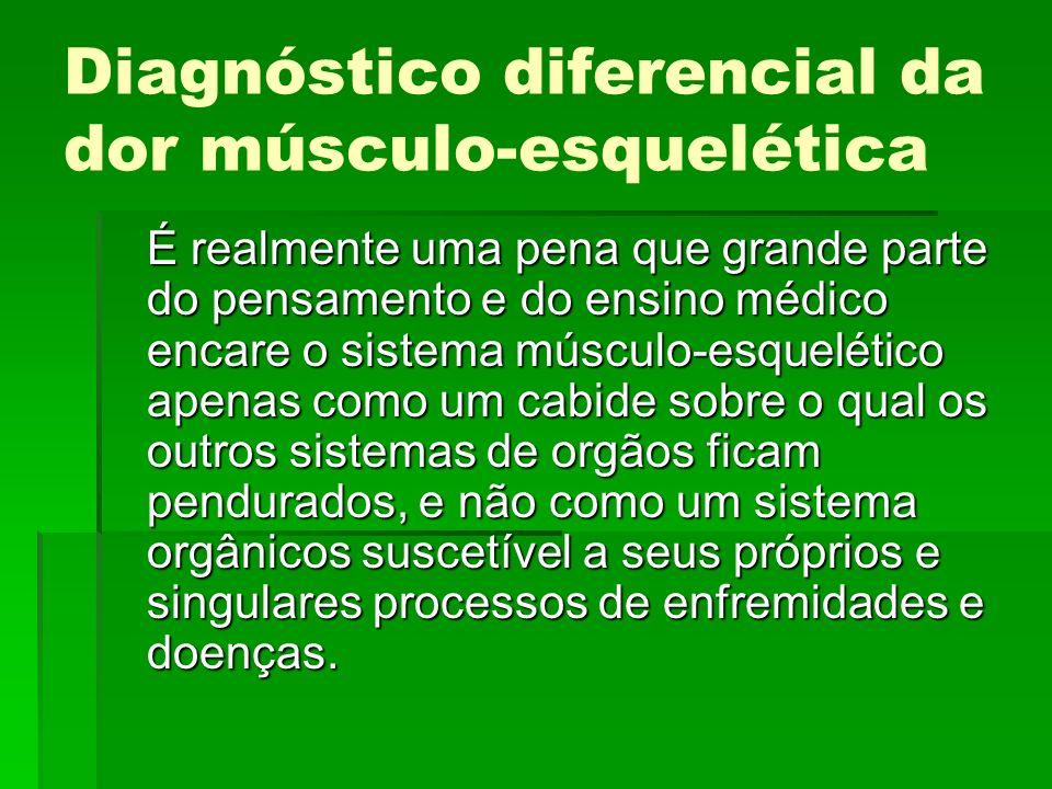 Diagnóstico diferencial da dor músculo-esquelética É realmente uma pena que grande parte do pensamento e do ensino médico encare o sistema músculo-esq