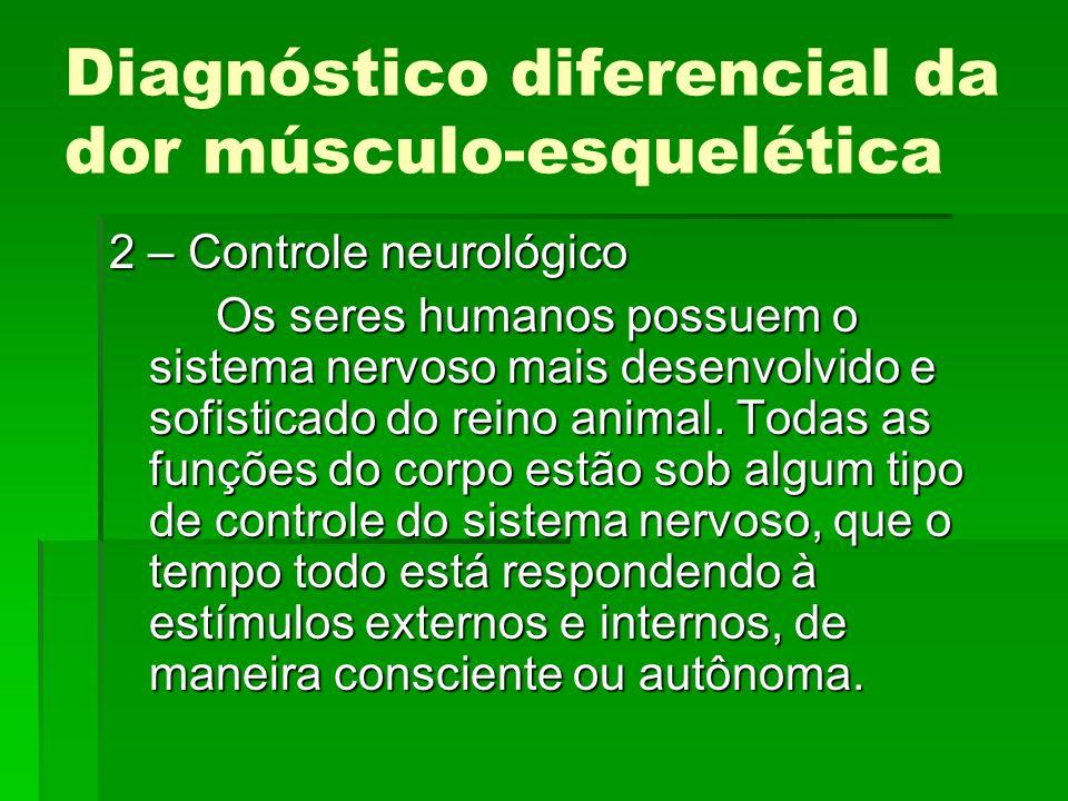 Diagnóstico diferencial da dor músculo-esquelética 2 – Controle neurológico Os seres humanos possuem o sistema nervoso mais desenvolvido e sofisticado
