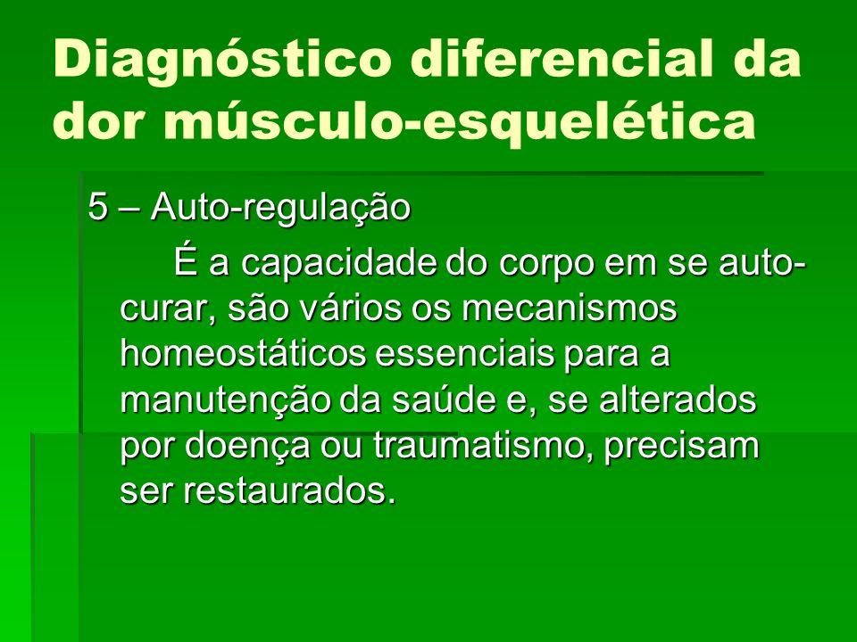 Diagnóstico diferencial da dor músculo-esquelética 5 – Auto-regulação É a capacidade do corpo em se auto- curar, são vários os mecanismos homeostático