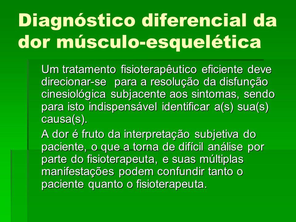 Diagnóstico diferencial da dor músculo-esquelética Um tratamento fisioterapêutico eficiente deve direcionar-se para a resolução da disfunção cinesioló