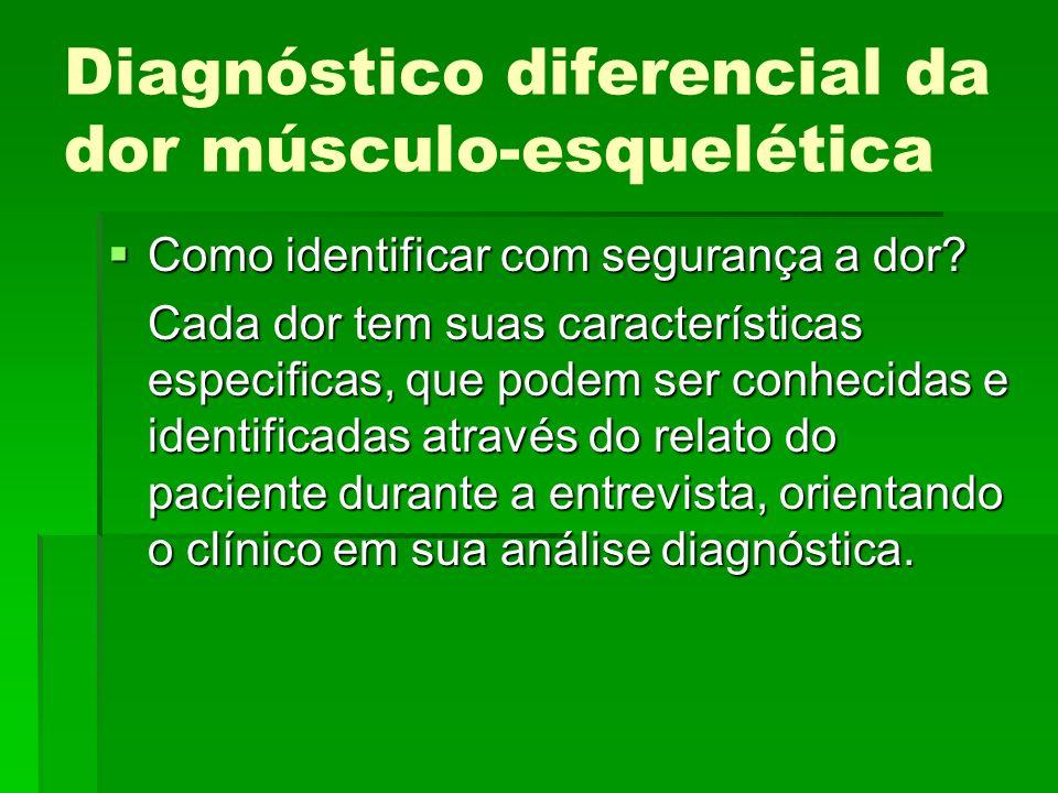Diagnóstico diferencial da dor músculo-esquelética Como identificar com segurança a dor? Como identificar com segurança a dor? Cada dor tem suas carac