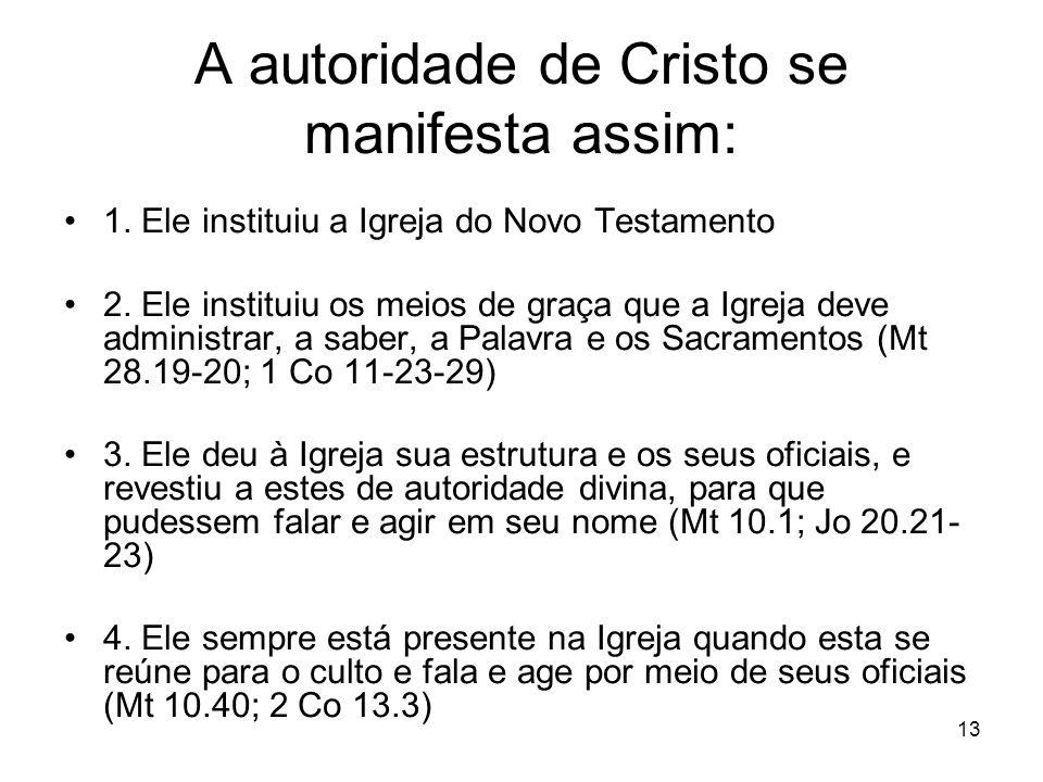 13 A autoridade de Cristo se manifesta assim: 1. Ele instituiu a Igreja do Novo Testamento 2. Ele instituiu os meios de graça que a Igreja deve admini
