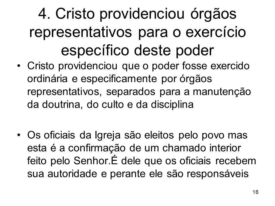 16 4. Cristo providenciou órgãos representativos para o exercício específico deste poder Cristo providenciou que o poder fosse exercido ordinária e es