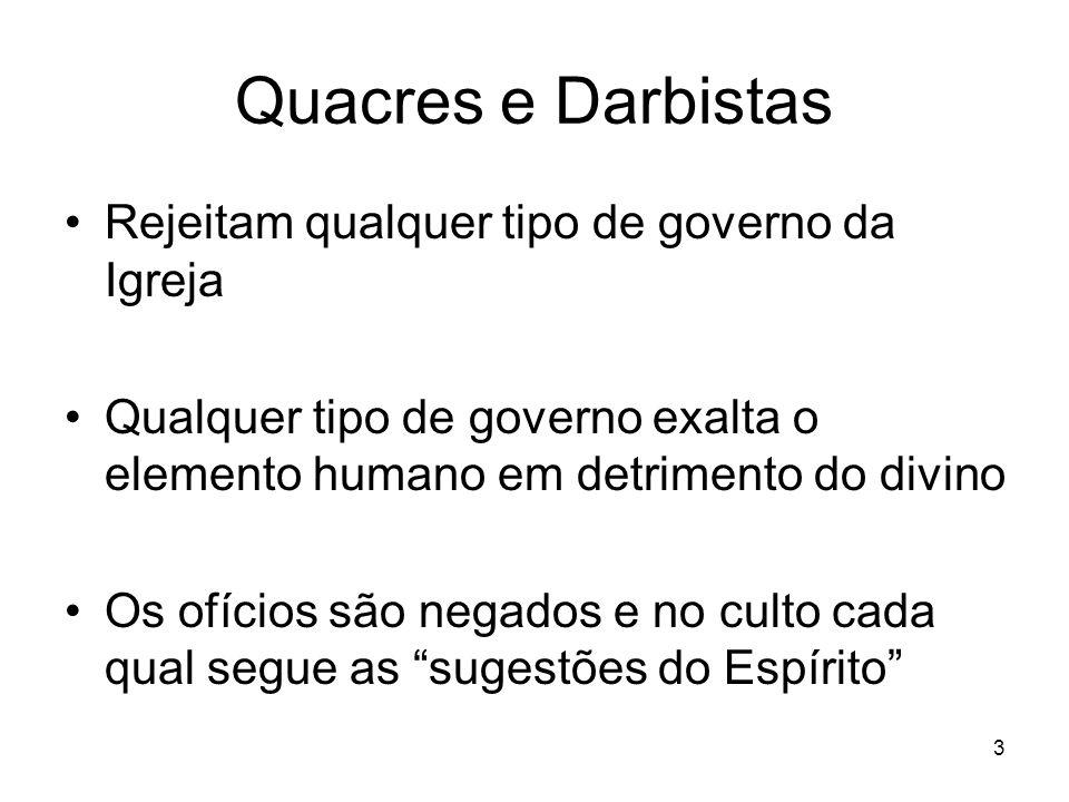 3 Quacres e Darbistas Rejeitam qualquer tipo de governo da Igreja Qualquer tipo de governo exalta o elemento humano em detrimento do divino Os ofícios