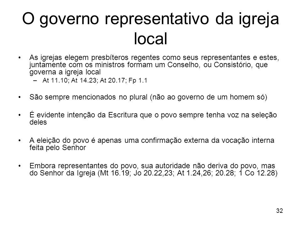 32 O governo representativo da igreja local As igrejas elegem presbíteros regentes como seus representantes e estes, juntamente com os ministros forma