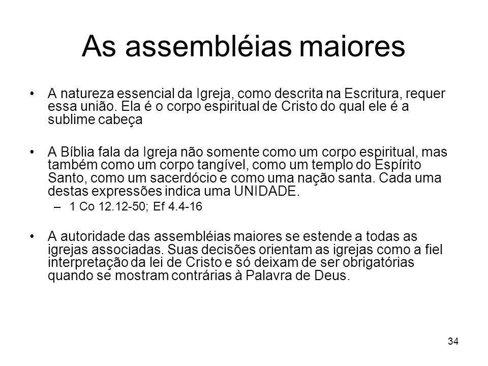 34 As assembléias maiores A natureza essencial da Igreja, como descrita na Escritura, requer essa união. Ela é o corpo espiritual de Cristo do qual el