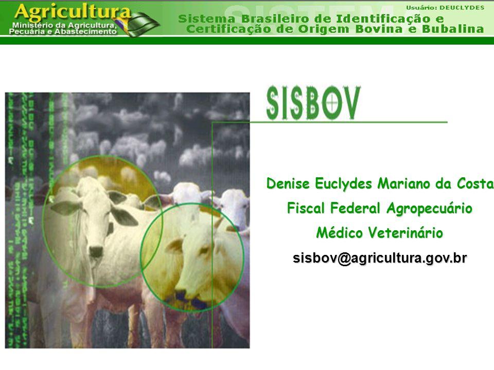 Denise Euclydes Mariano da Costa Fiscal Federal Agropecuário Médico Veterinário sisbov@agricultura.gov.br