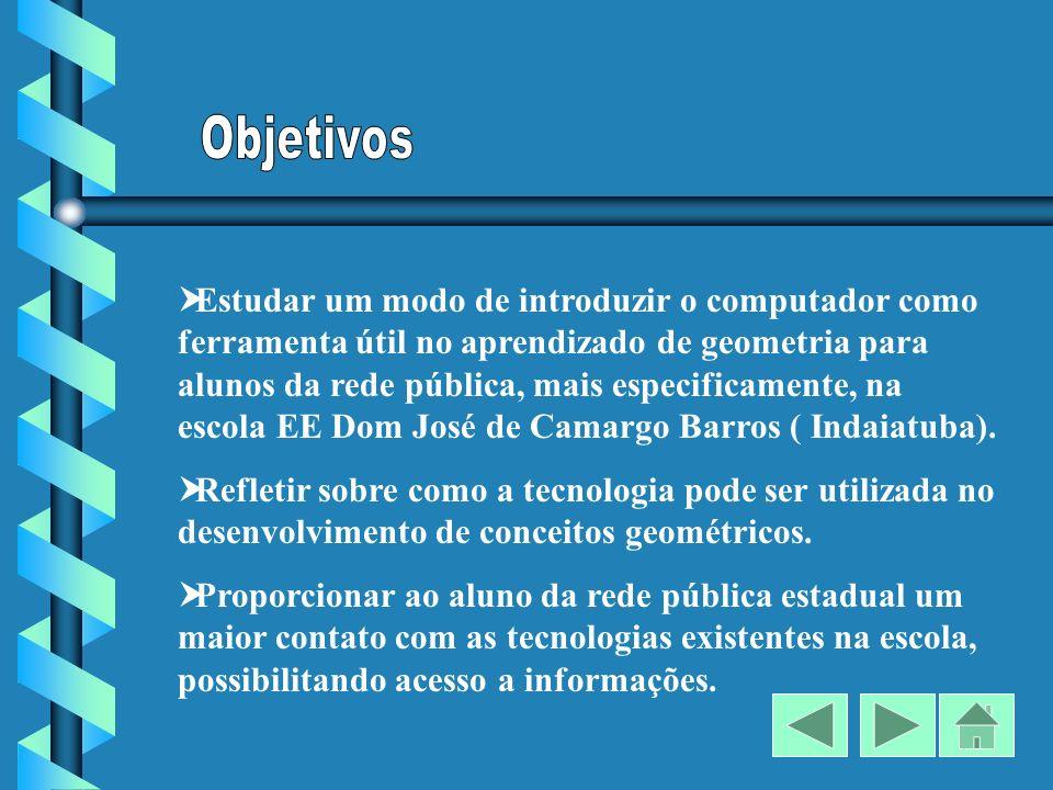 Estudar um modo de introduzir o computador como ferramenta útil no aprendizado de geometria para alunos da rede pública, mais especificamente, na escola EE Dom José de Camargo Barros ( Indaiatuba).