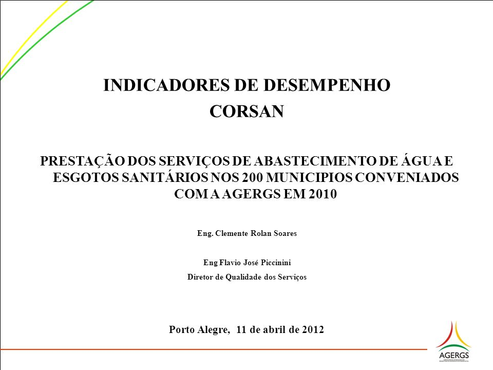 INDICADORES DE DESEMPENHO CORSAN PRESTAÇÃO DOS SERVIÇOS DE ABASTECIMENTO DE ÁGUA E ESGOTOS SANITÁRIOS NOS 200 MUNICIPIOS CONVENIADOS COM A AGERGS EM 2