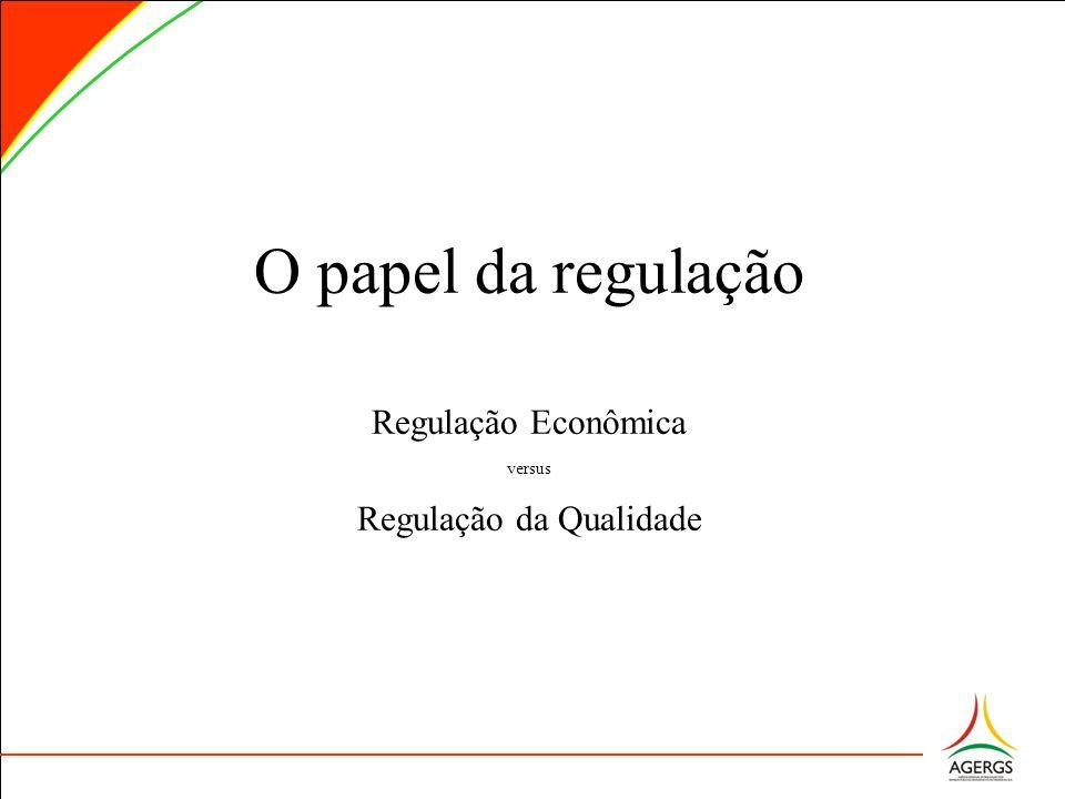 O papel da regulação Regulação Econômica versus Regulação da Qualidade