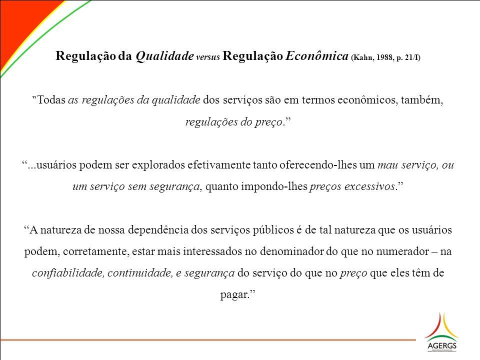 Regulação da Qualidade versus Regulação Econômica (Kahn, 1988, p. 21/I) Todas as regulações da qualidade dos serviços são em termos econômicos, também