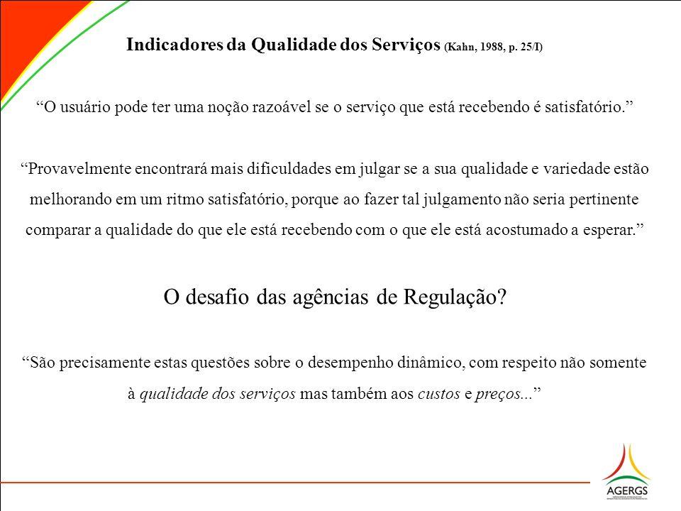 Indicadores da Qualidade dos Serviços (Kahn, 1988, p. 25/I) O usuário pode ter uma noção razoável se o serviço que está recebendo é satisfatório. Prov