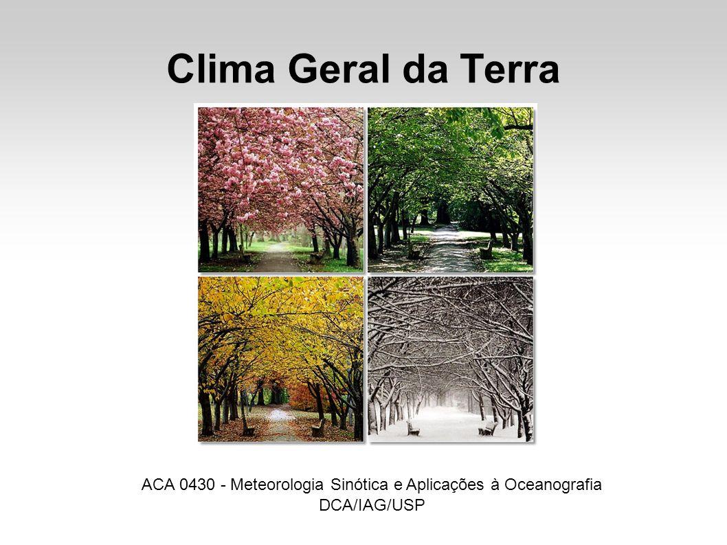 Clima Geral da Terra ACA 0430 - Meteorologia Sinótica e Aplicações à Oceanografia DCA/IAG/USP