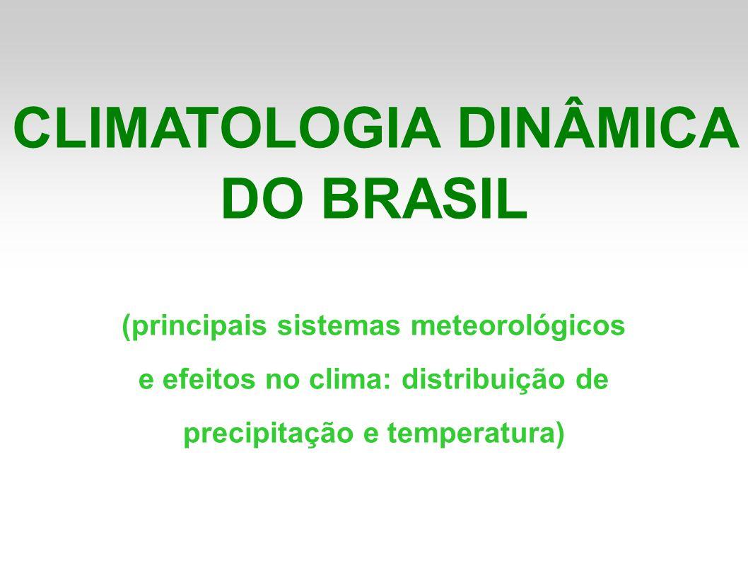 CLIMATOLOGIA DINÂMICA DO BRASIL (principais sistemas meteorológicos e efeitos no clima: distribuição de precipitação e temperatura)