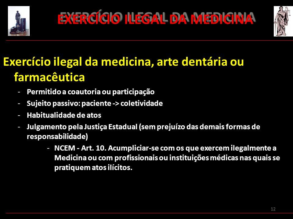 12 EXERCÍCIO ILEGAL DA MEDICINA EXERCÍCIO ILEGAL DA MEDICINA Exercício ilegal da medicina, arte dentária ou farmacêutica -Permitido a coautoria ou par