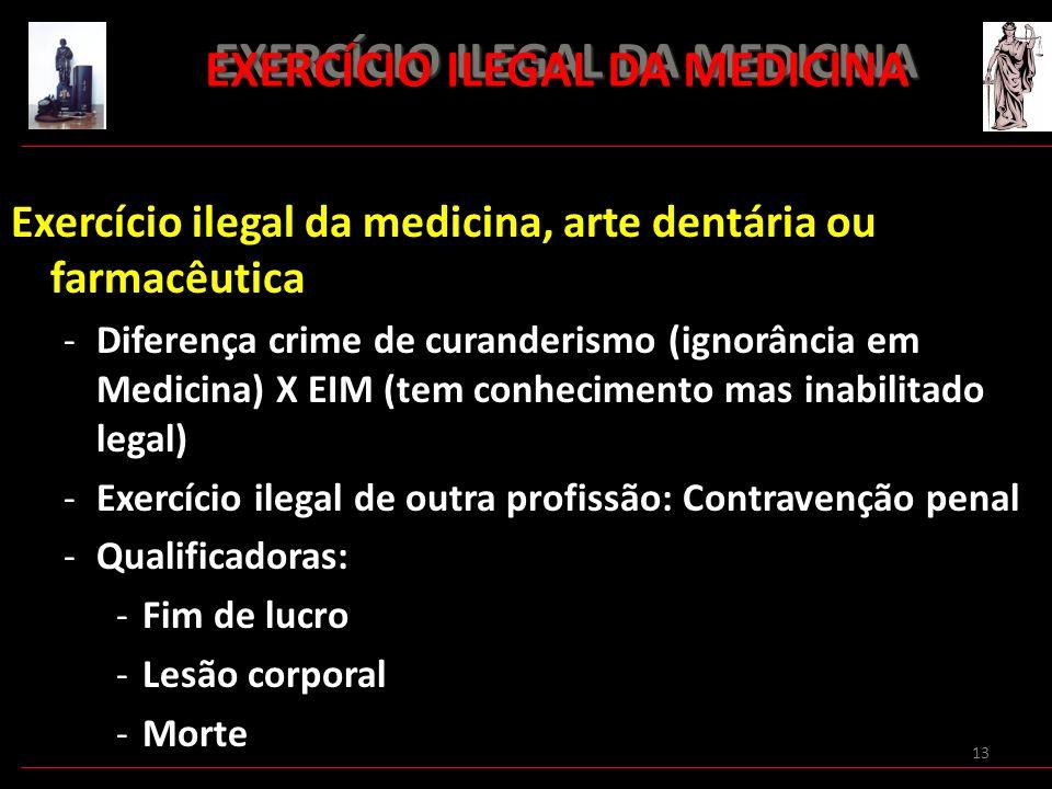 13 EXERCÍCIO ILEGAL DA MEDICINA EXERCÍCIO ILEGAL DA MEDICINA Exercício ilegal da medicina, arte dentária ou farmacêutica -Diferença crime de curanderi