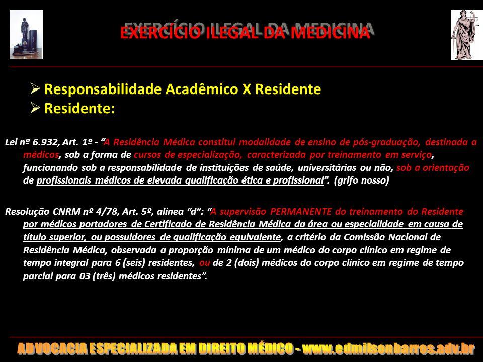 EXERCÍCIO ILEGAL DA MEDICINA EXERCÍCIO ILEGAL DA MEDICINA Responsabilidade Acadêmico X Residente Residente: Lei nº 6.932, Art. 1º - A Residência Médic