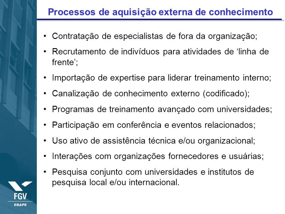 Processos de aquisição externa de conhecimento Contratação de especialistas de fora da organização; Recrutamento de indivíduos para atividades de linh