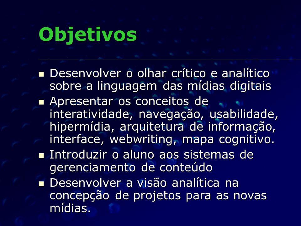 Objetivos Desenvolver o olhar crítico e analítico sobre a linguagem das mídias digitais Desenvolver o olhar crítico e analítico sobre a linguagem das