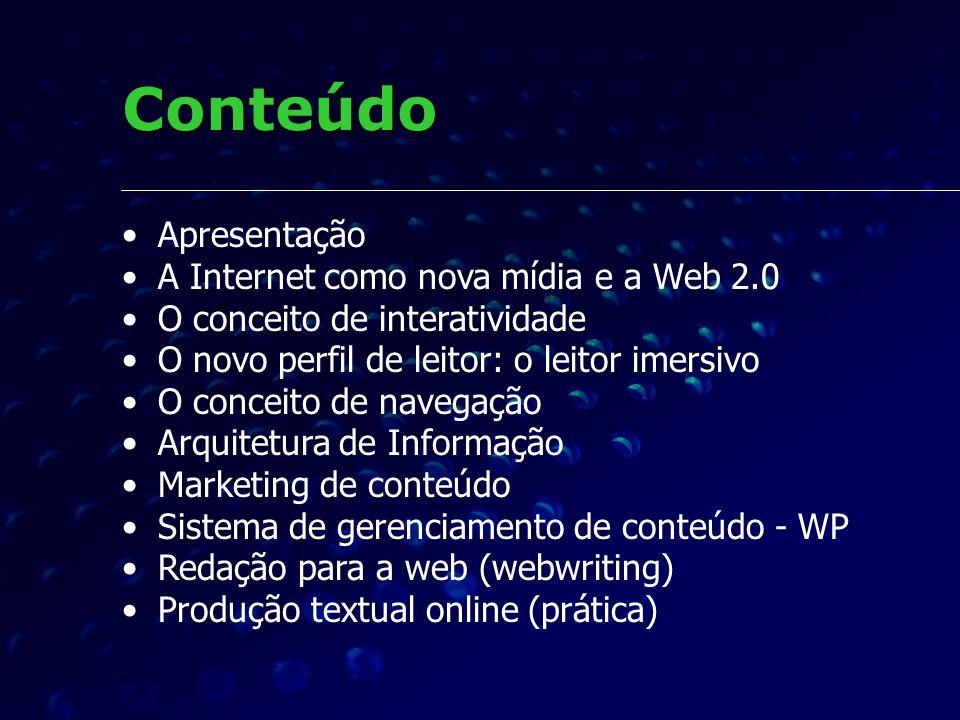Conteúdo Apresentação A Internet como nova mídia e a Web 2.0 O conceito de interatividade O novo perfil de leitor: o leitor imersivo O conceito de nav