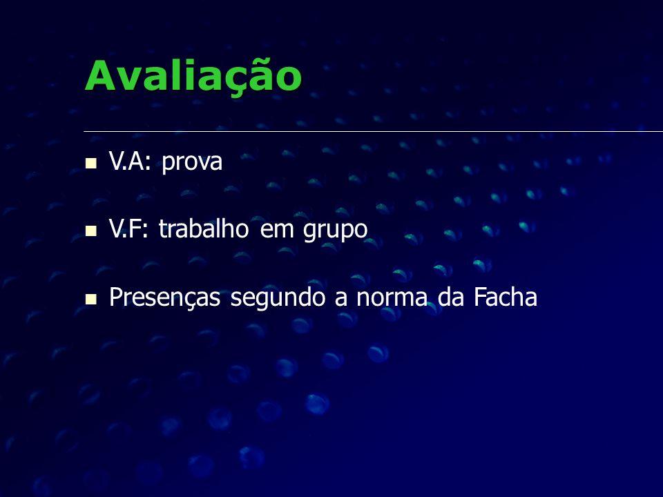 Avaliação V.A: prova V.F: trabalho em grupo Presenças segundo a norma da Facha