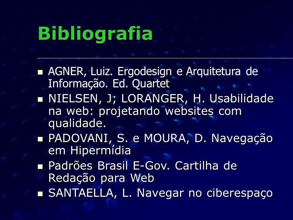 Bibliografia AGNER, Luiz. Ergodesign e Arquitetura de Informação. Ed. Quartet NIELSEN, J; LORANGER, H. Usabilidade na web: projetando websites com qua