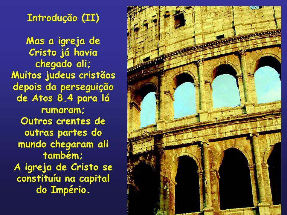 Introdução (II) Mas a igreja de Cristo já havia chegado ali; Muitos judeus cristãos depois da perseguição de Atos 8.4 para lá rumaram; Outros crentes
