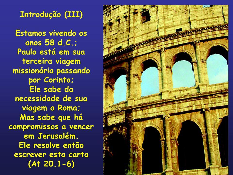 Introdução (III) Estamos vivendo os anos 58 d.C.; Paulo está em sua terceira viagem missionária passando por Corinto; Ele sabe da necessidade de sua v