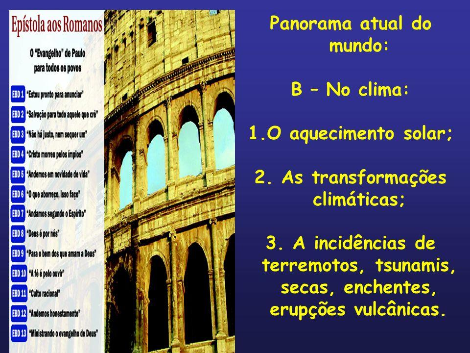 Panorama atual do mundo: B – No clima: 1.O aquecimento solar; 2. As transformações climáticas; 3. A incidências de terremotos, tsunamis, secas, enchen