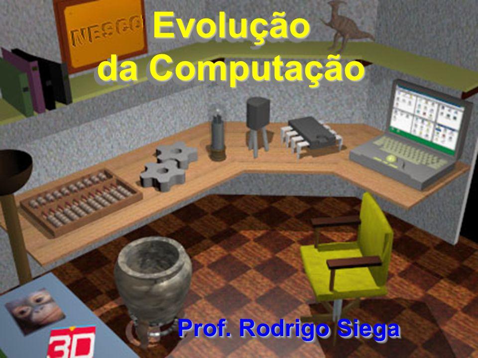 Evolução da Computação Prof. Rodrigo Siega Prof. Rodrigo Siega