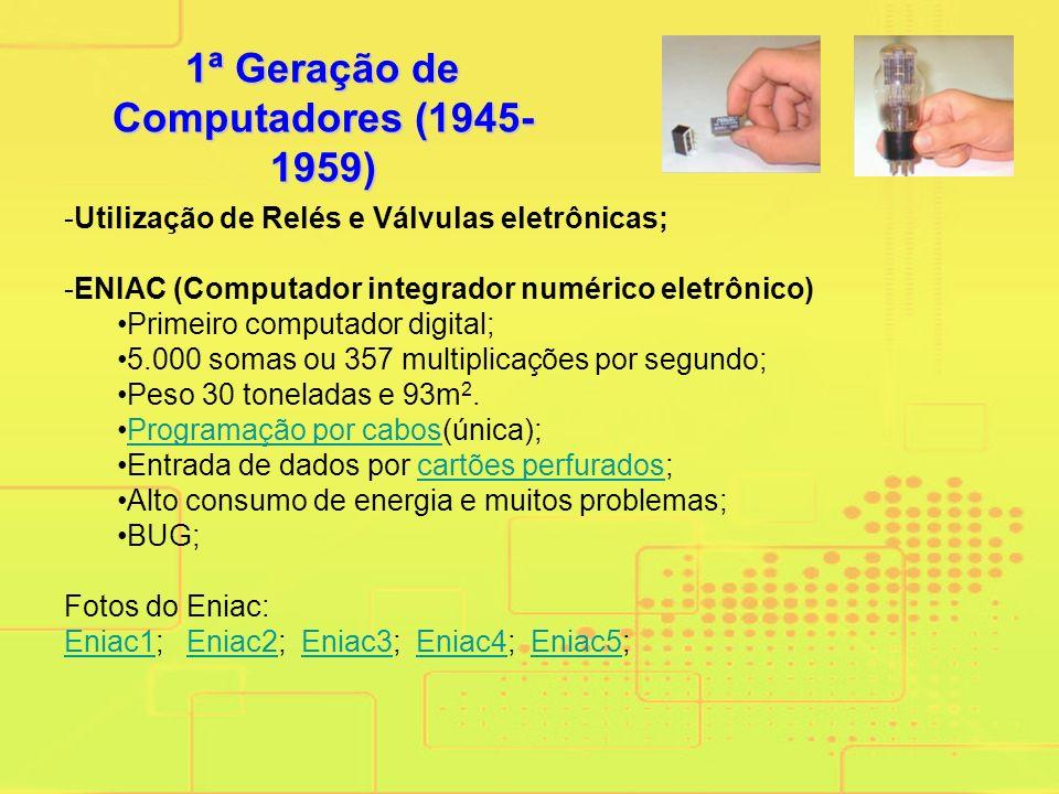 -Utilização de Relés e Válvulas eletrônicas; -ENIAC (Computador integrador numérico eletrônico) Primeiro computador digital; 5.000 somas ou 357 multiplicações por segundo; Peso 30 toneladas e 93m 2.