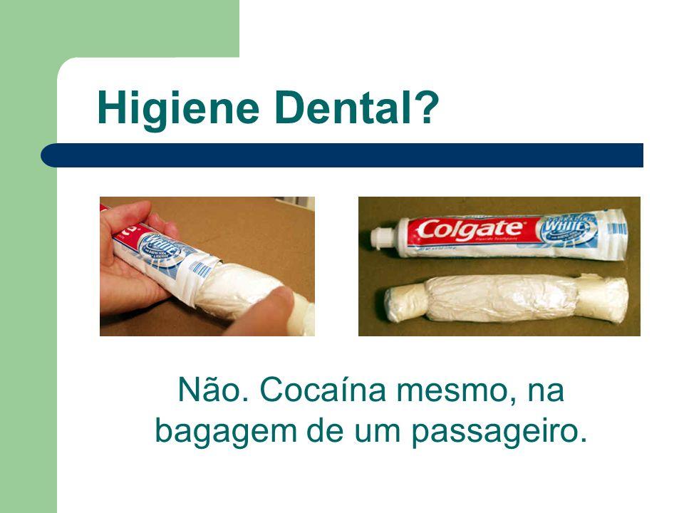 Higiene Dental? Não. Cocaína mesmo, na bagagem de um passageiro.