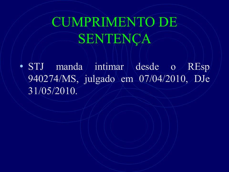 CUMPRIMENTO DE SENTENÇA STJ manda intimar desde o REsp 940274/MS, julgado em 07/04/2010, DJe 31/05/2010.
