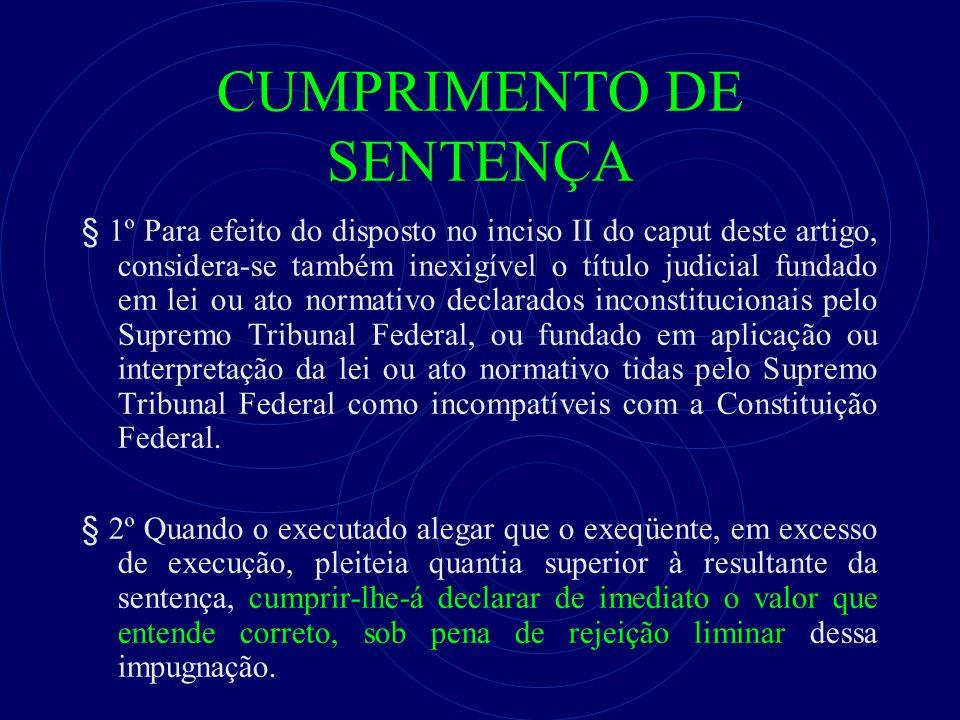 CUMPRIMENTO DE SENTENÇA § 1º Para efeito do disposto no inciso II do caput deste artigo, considera-se também inexigível o título judicial fundado em l