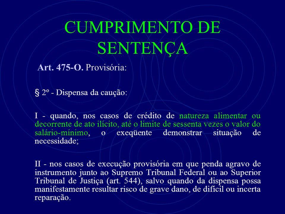 CUMPRIMENTO DE SENTENÇA Art. 475-O. Provisória: § 2º - Dispensa da caução: I - quando, nos casos de crédito de natureza alimentar ou decorrente de ato
