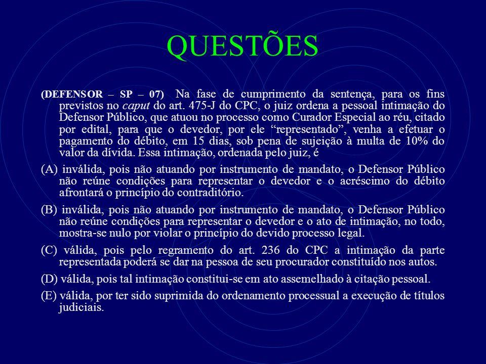 QUESTÕES (DEFENSOR – SP – 07) Na fase de cumprimento da sentença, para os fins previstos no caput do art. 475-J do CPC, o juiz ordena a pessoal intima