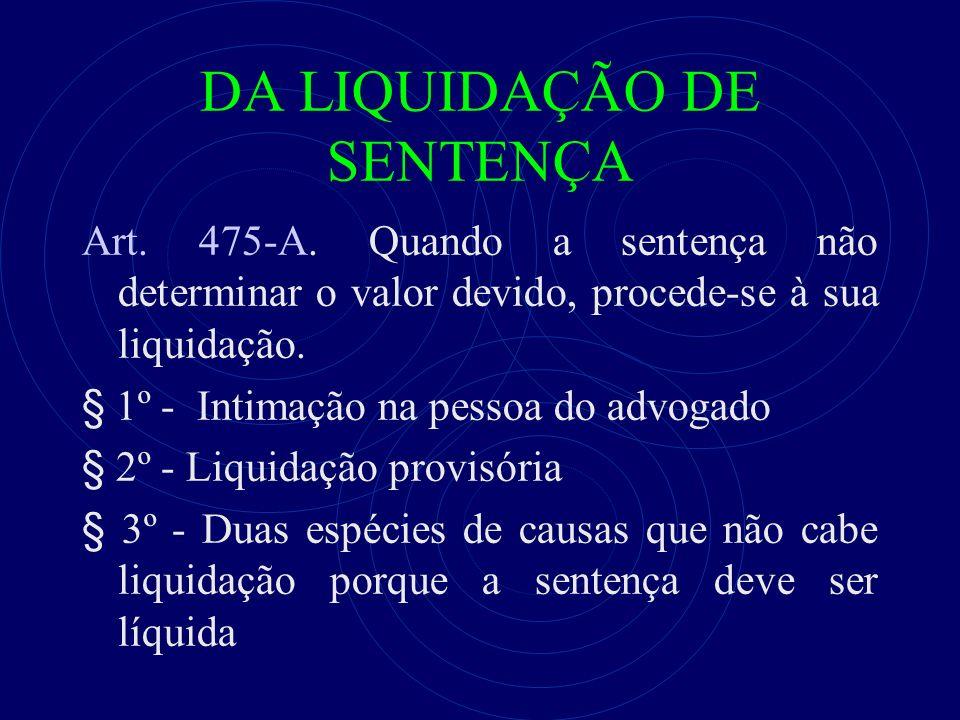 DA LIQUIDAÇÃO DE SENTENÇA Art. 475-A. Quando a sentença não determinar o valor devido, procede-se à sua liquidação. § 1º - Intimação na pessoa do advo