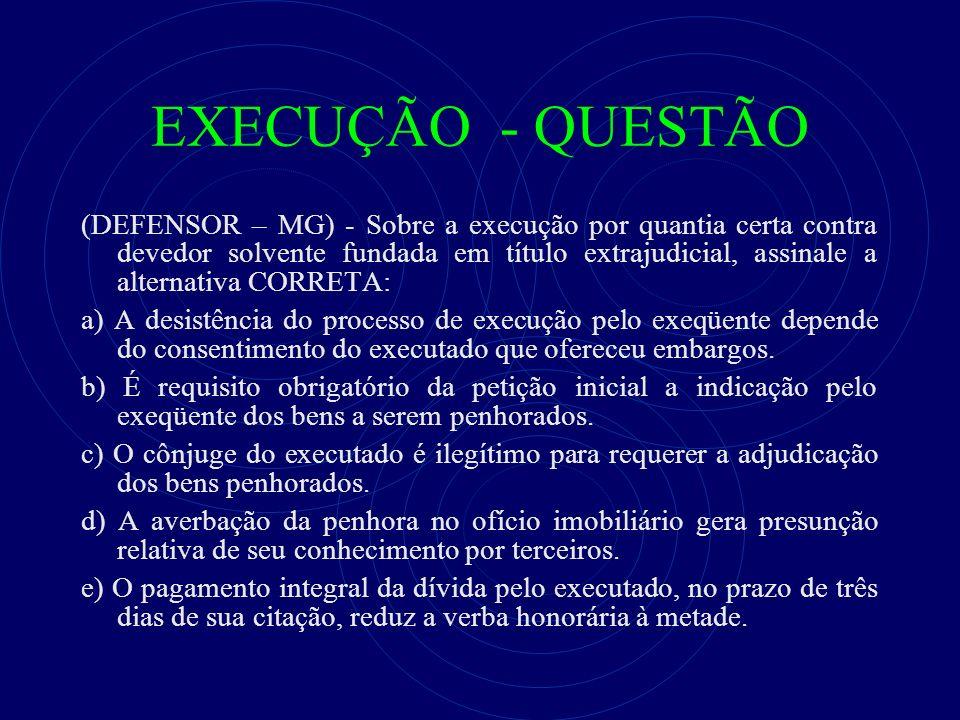 EXECUÇÃO - QUESTÃO (DEFENSOR – MG) - Sobre a execução por quantia certa contra devedor solvente fundada em título extrajudicial, assinale a alternativ