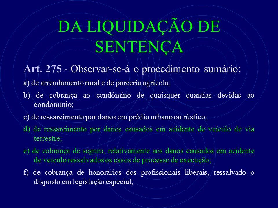 DA LIQUIDAÇÃO DE SENTENÇA Art. 275 - Observar-se-á o procedimento sumário: a) de arrendamento rural e de parceria agrícola; b) de cobrança ao condômin