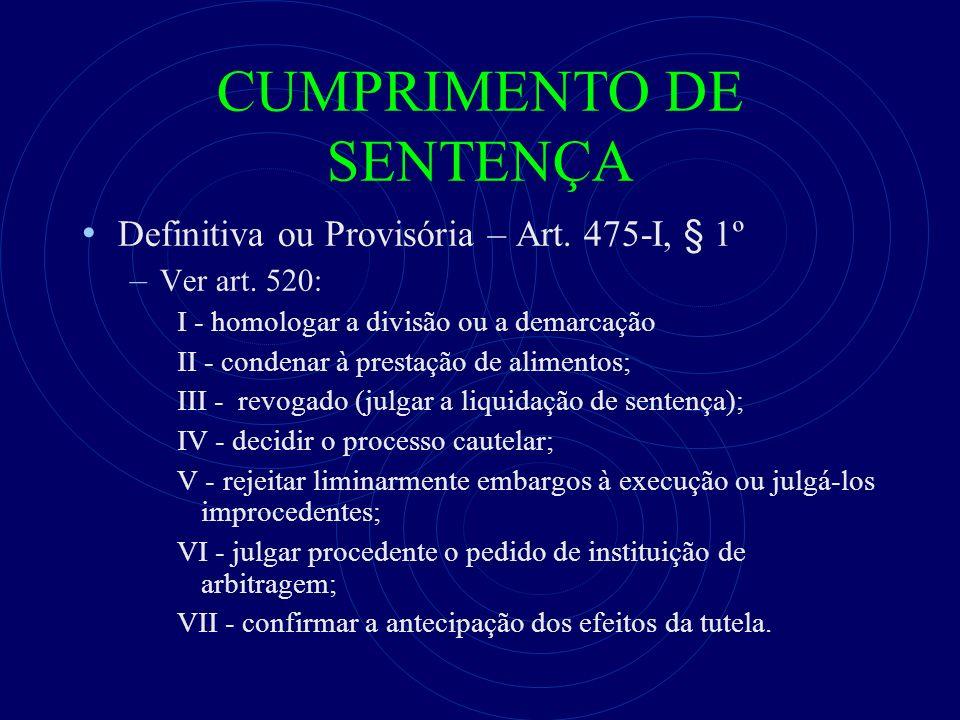 CUMPRIMENTO DE SENTENÇA Definitiva ou Provisória – Art. 475-I, § 1º – Ver art. 520: I - homologar a divisão ou a demarcação II - condenar à prestação