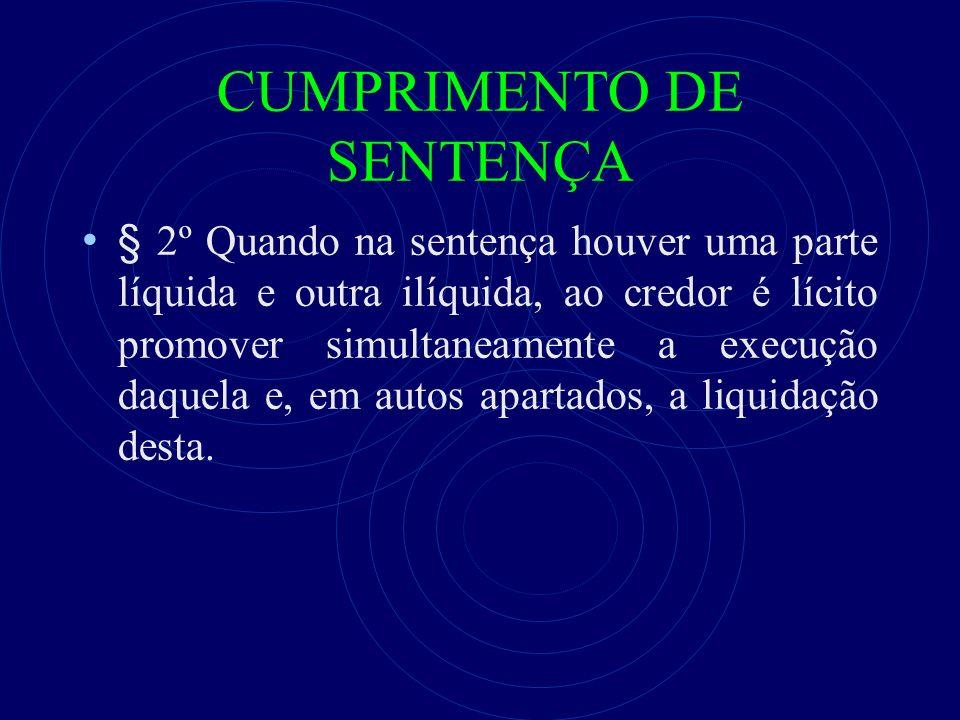 CUMPRIMENTO DE SENTENÇA § 2º Quando na sentença houver uma parte líquida e outra ilíquida, ao credor é lícito promover simultaneamente a execução daqu