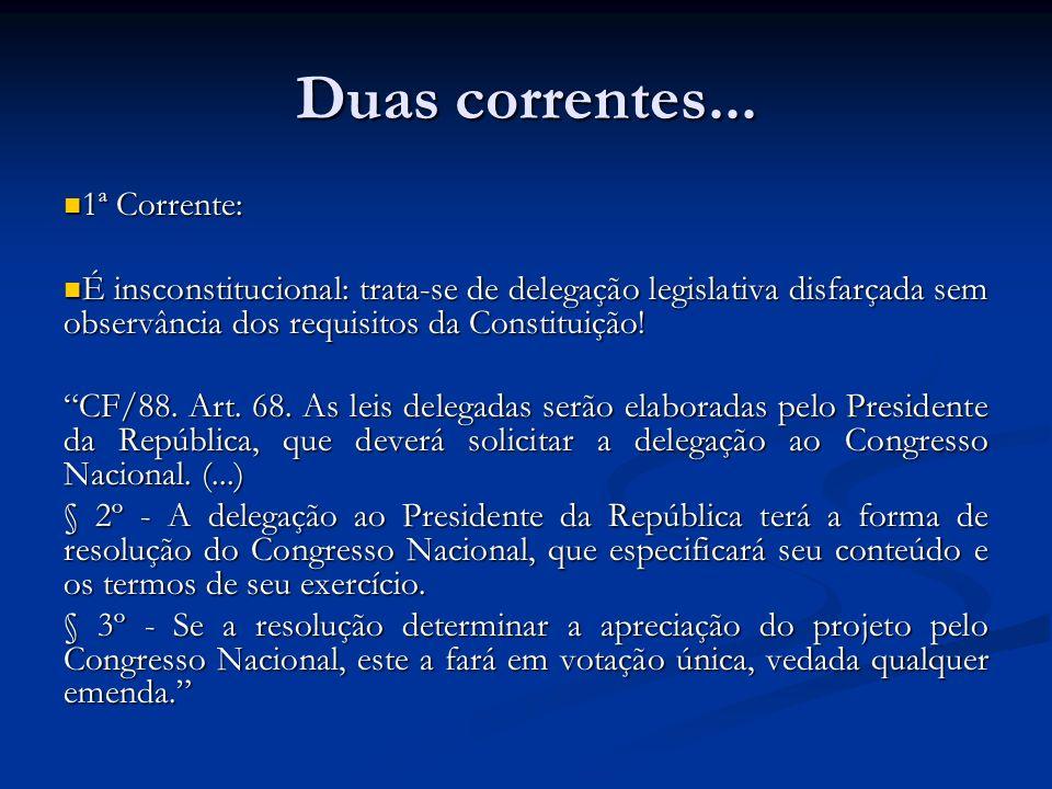 Duas correntes... 1ª Corrente: 1ª Corrente: É insconstitucional: trata-se de delegação legislativa disfarçada sem observância dos requisitos da Consti
