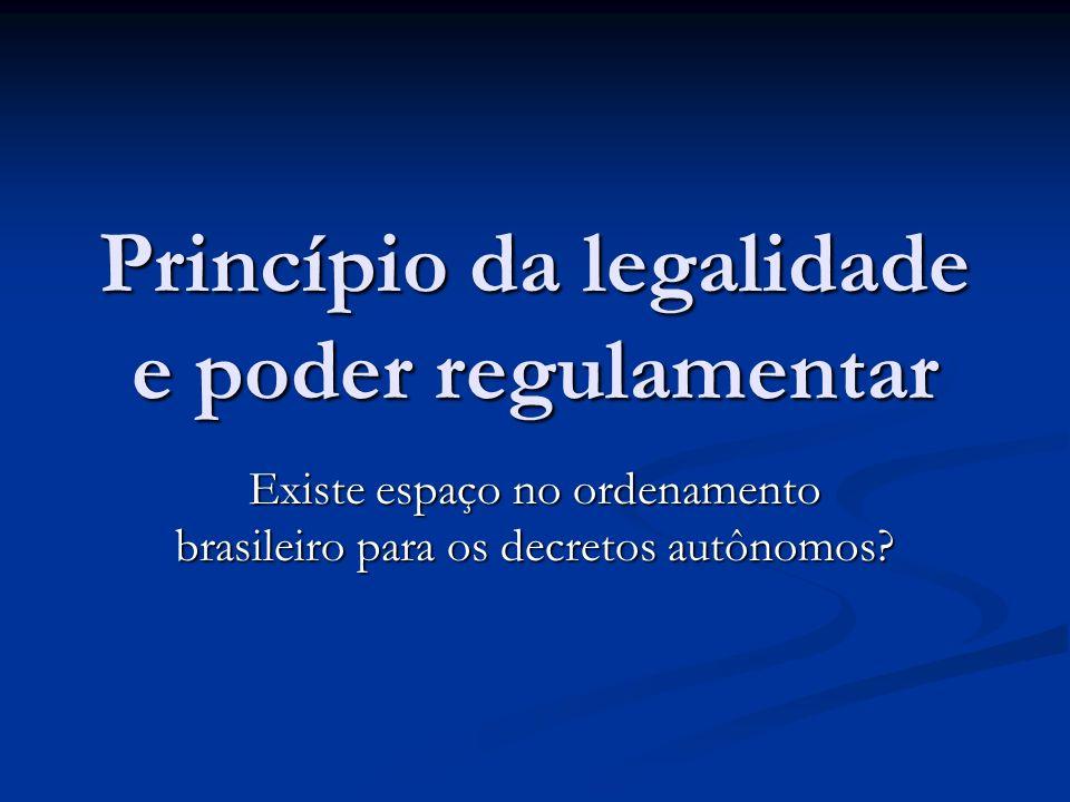 Princípio da legalidade e poder regulamentar Existe espaço no ordenamento brasileiro para os decretos autônomos?