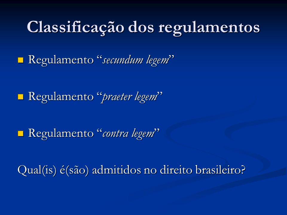 Classificação dos regulamentos Regulamento secundum legem Regulamento secundum legem Regulamento praeter legem Regulamento praeter legem Regulamento c