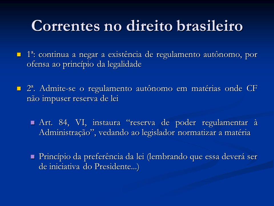 Correntes no direito brasileiro 1ª: continua a negar a existência de regulamento autônomo, por ofensa ao princípio da legalidade 1ª: continua a negar