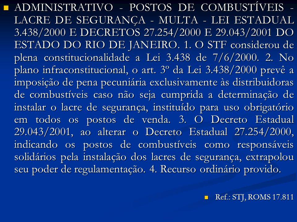 ADMINISTRATIVO - POSTOS DE COMBUSTÍVEIS - LACRE DE SEGURANÇA - MULTA - LEI ESTADUAL 3.438/2000 E DECRETOS 27.254/2000 E 29.043/2001 DO ESTADO DO RIO D