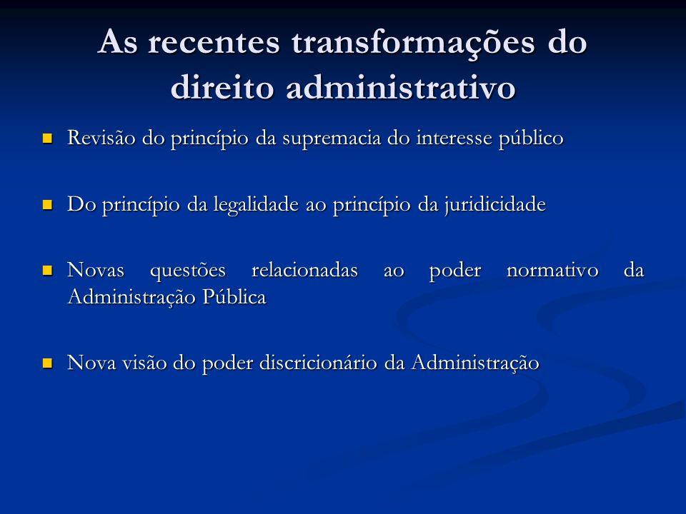 As recentes transformações do direito administrativo Revisão do princípio da supremacia do interesse público Revisão do princípio da supremacia do int