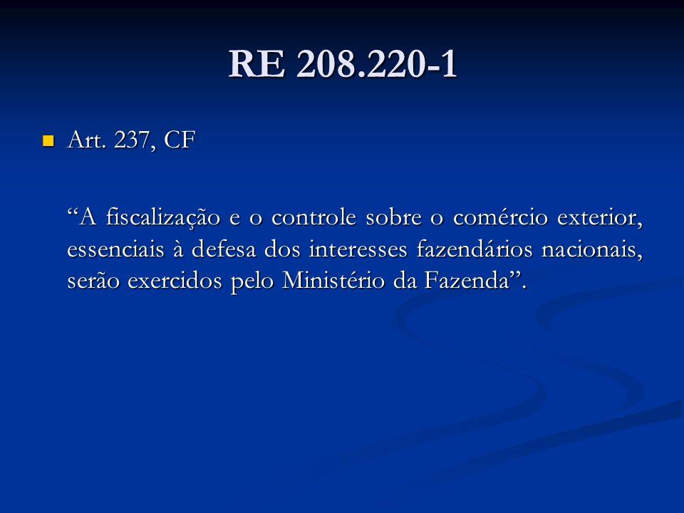 RE 208.220-1 Art. 237, CF Art. 237, CF A fiscalização e o controle sobre o comércio exterior, essenciais à defesa dos interesses fazendários nacionais